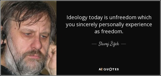 quote-ideology-today-is-unfreedom-which-you-sincerely-personally-experience-as-freedom-slavoj-zizek-111-4-0463